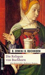 Die Reliquie von Buchhorn: Historischer Roman (Historische Romane im GMEINER-Verlag)