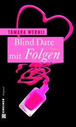 Blind Date mit Folgen: Roman (Frauenromane im GMEINER-Verlag)
