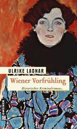 Wiener Vorfrühling: Historischer Kriminalroman (Historischer Roman)
