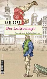 Der Luftspringer: Historischer Kriminalroman (Historischer Roman)