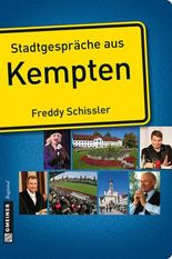 Stadtgespräche aus Kempten (Stadtgespräche im GMEINER-Verlag)