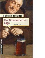 Die Bierzauberer-Saga: Teil I-III (Historische Romane im GMEINER-Verlag)