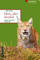 Harz, aber herzlich: Wildnis, Weitsicht, Weltkultur (Lieblingsplätze im GMEINER-Verlag)