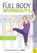 Full Body Workouts: Intensiv trainieren für deinen Traumkörper (Wo Sport Spaß macht)