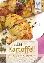 Alles Kartoffel: Neue Rezepte mit der tollen Knolle