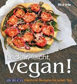 Lecker, leicht, vegan!: Herrliche Rezepte für jeden Tag