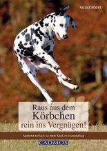 Raus aus dem Körbchen - rein ins Vergnügen!: Spielend einfach zu mehr Spaß im Hundealltag