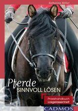 Pferde sinnvoll lösen: Praxishandbuch Losgelassenheit