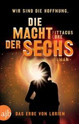 Die Macht der Sechs: Das Erbe von Lorien. Roman