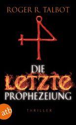 Die letzte Prophezeiung: Thriller