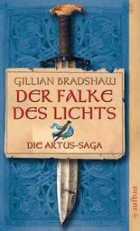 Der Falke des Lichts: Die Artus-Saga. Band 1