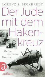Der Jude mit dem Hakenkreuz: Meine deutsche Familie