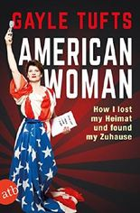 American Woman: How I lost my Heimat and found my Zuhause