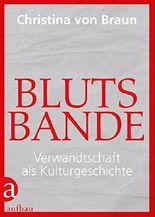 Blutsbande: Verwandtschaft als Kulturgeschichte