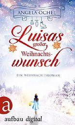 Luisas großer Weihnachtswunsch: Ein Weihnachtsroman