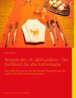Rezepte des 19. Jahrhunderts - Das Kochbuch für alte Kochrezepte