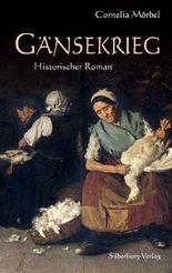 Gänsekrieg: Historischer Roman