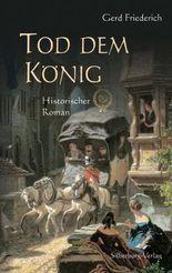 Tod dem König: Historischer Roman