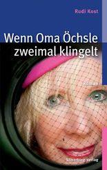 Wenn Oma Öchsle zweimal klingelt: Roman