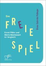 Das freie Spiel: Emmi Pikler und Maria Montessori im Vergleich