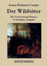 Der Wildtöter: Ein Lederstrumpf-Roman  Vollständige Ausgabe