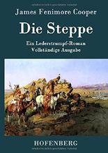 Die Steppe (Die Prärie): Ein Lederstrumpf-Roman  Vollständige Ausgabe