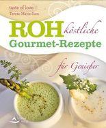 Rohköstliche Gourmet-Rezepte für Genießer