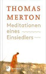 Meditationen eines Einsiedlers: Über den Sinn von Meditation und Einsamkeit
