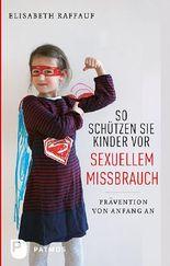 So schützen Sie Kinder vor sexuellem Missbrauch: Prävention von Anfang an