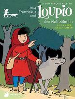 Wie Franziskus und Loupio den Wolf zähmen und andere Geschichten