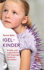 Igel-Kinder: Kinder und Jugendliche mit Asperger-Sydrom verstehen