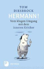 Hermann!: Vom klugen Umgang mit dem inneren Kritiker