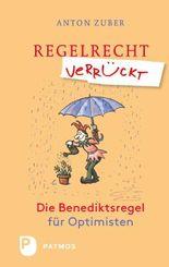 Regelrecht verrückt: Die Benediktsregel für Optimisten. Mit Zeichnungen von Ulrich Wörner