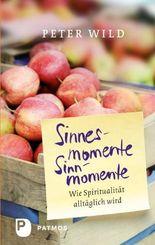 Sinnesmomente - Sinnmomente: Wie Spiritualität alltäglich wird