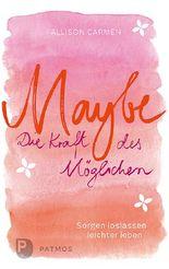 Maybe – die Kraft des Möglichen