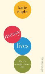 Messy Lives: Für ein unaufgeräumtes Leben