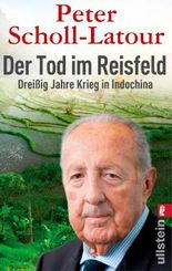Der Tod im Reisfeld: Dreißig Jahre Krieg in Indochina