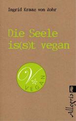Die Seele is(s)t vegan: Spirituelles Bewusstsein und neue Ernährung