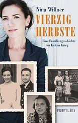 Vierzig Herbste: Eine Familiengeschichte im Kalten Krieg