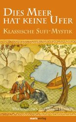 Dies Meer hat keine Ufer: Klassische Sufi-Mystik