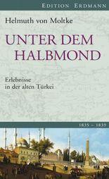 Unter dem Halbmond: Erlebnisse in der alten Türkei 1835-1839.