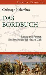Das Bordbuch: Leben und Fahrten des Entdeckers der Neuen Welt 1492
