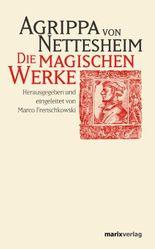 Die magischen Werke: und weitere Renaissancetraktate. Herausgegeben und eingeleitet von Marco Frenschkowski