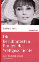 Die berühmtesten Frauen der Weltgeschichte: Vom 18. Jahrhundert bis heute (marixwissen)