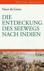 Die Entdeckung des Seewegs nach Indien: 1497-1499