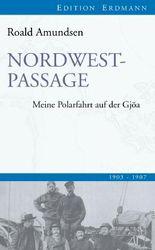 Nordwestpassage: Meine Polarfahrt auf der Gjöa