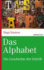 Das Alphabet: Die Geschichte der Schrift