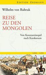 Reise zu den Mongolen: Von Konstantinopel nach Karakorum. 1253-1255