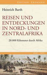 Reisen und Entdeckungen in Nord- und Zentralafrika: 20.000 Kilometer durch Afrika 1849-1855