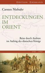 Entdeckungen im Orient: Reise durch Arabien im Auftrag des dänischen Königs